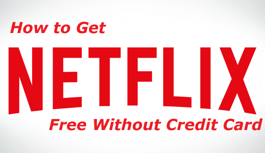 How to Get Netflix Free without Credit Card or PayPal 2019